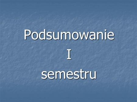 Podsumowanie I semestru roku szkolnego 2018/19